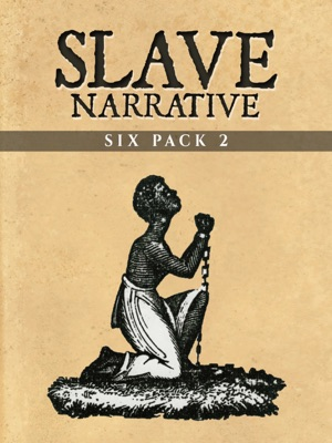 Slave Narrative Six Pack 2 (Illustrated)