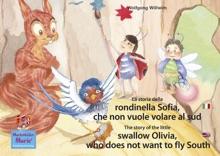 La storia della rondinella Sofia, che non vuole volare al sud. Italiano-Inglese. / The story of the little swallow Olivia, who does not want to fly South. Italian-English.