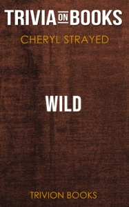 Wild by Cheryl Strayed (Trivia-On-Books) Book Cover