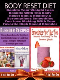 BODY RESET DIET: DOUBLE YOUR WEIGHT LOSS RESULTS WITH THE BODY RESET DIET AND THE HEALTHY & SCRUMPTIOUS SMOOTHIES YOU LOVE MAKING WITH YOUR FAVORITE HIGH SPEED BLENDER - 3 IN 1 BOX SET: 3 IN 1 BOX SET: BOOK 1: JUICING TO LOSE WEIGHT, BOOK 2: CLEAN EATING,