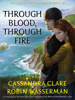 Through Blood, Through Fire - Cassandra Clare & Robin Wasserman