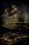 Re-Imagining Democracy In The Mediterranean 1780-1860