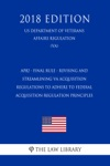 AP82 - Final Rule - Revising And Streamlining VA Acquisition Regulations To Adhere To Federal Acquisition Regulation Principles US Department Of Veterans Affairs Regulation VA 2018 Edition