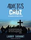 Adictos Ante La Cruz Un Programa Cristiano De 9 Pasos