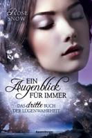 Rose Snow - Ein Augenblick für immer. Das dritte Buch der Lügenwahrheit, Band 3 artwork