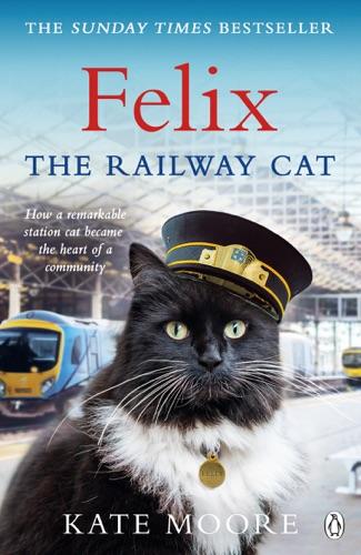 Kate Moore - Felix the Railway Cat