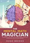 The Mental Math Magician Underground Secrets And Tricks To Amazing Lightning Speed Math And Becoming A Real Life Human Calculator