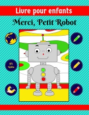 Livre pour enfants: Merci, Petit Robot