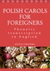 Polish Carols For Foreigners. Phonetic Transcription In English