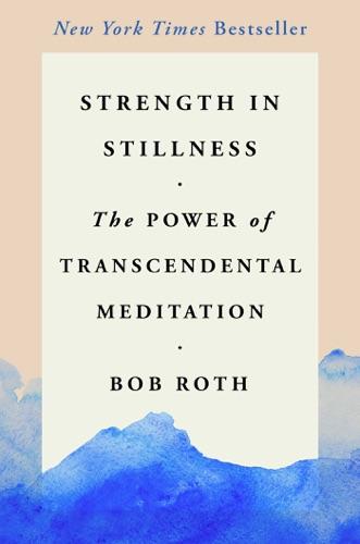 Bob Roth - Strength in Stillness