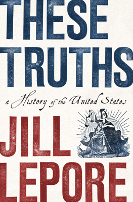 Jill Lepore - These Truths: A History of the United States book