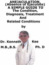 Anejaculation Absence Of Ejaculate A Simple Guide To The Condition Diagnosis Treatment And Related Conditions