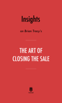 Insights on Brian Tracy's The Art of Closing the Sale by Instaread