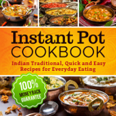 Instant Pot Cookbook: Indian Traditional, Quick and Easy Recipes for Everyday Eating