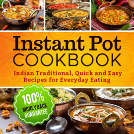 Instant Pot Cookbook: Indian Traditional, Quick and Easy Recipes for Everyday Eating book