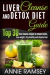 Liver Cleanse And Detox Diet Guide Top 30 Liver Cleanse Recipes To Remove Toxins Lose Weight Stay Healthy And Cleanse Liver Liver Cleansing Foods Natural Liver Cleanse