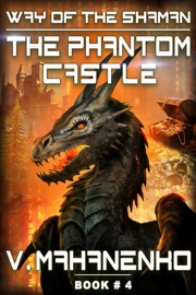 The Phantom Castle The Way Of The Shaman Book 4 Litrpg Series