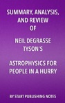 Summary Analysis And Review Of Neil DeGrasse Tysons Astrophysics For People In A Hurry
