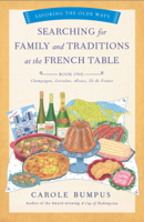 Carole Bumpus - Searching for Family and Traditions at the French Table, Book One (Champagne, Alsace, Lorraine, and Paris regions) artwork