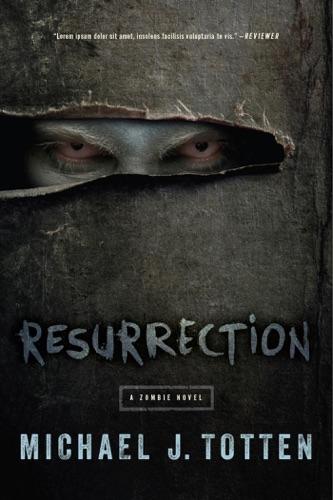 Resurrection: A Zombie Novel - Michael J. Totten - Michael J. Totten