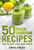 Emma Green - 50 Top Green Smoothie Recipes for Weight Loss and Detox artwork