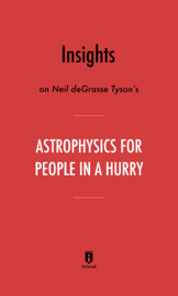 Insights on Neil deGrasse Tyson's Astrophysics for People in a Hurry by Instaread book