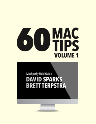 60 Mac Tips, Volume 1 - David Sparks & Brett Terpstra book