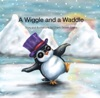 A Wiggle And A Waddle