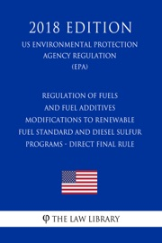 Regulation Of Fuels And Fuel Additives Modifications To Renewable Fuel Standard And Diesel Sulfur Programs Direct Final Rule Us Environmental Protection Agency Regulation Epa 2018 Edition