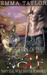 Protection Of The SEAL Wolf Navy SEAL Wolf Shifter Romance