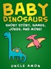 Baby Dinosaurs: Short Story, Games, Jokes, and More!