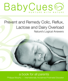 BabyCues: Prevent and Remedy Colic, Reflux, Lactose and Dairy Overload - Nature's Logical Answers
