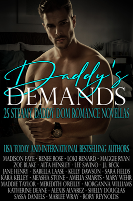 Daddy's Demands: Twenty-Five Steamy Daddy Dom Romance Novellas - Madison Faye, Renee Rose, Loki Renard, Maggie Ryan, Zoe Blake, Alta Hensley, Lee Savino, J.L. Beck, Jane Henry, Isabella Laase, Kelly Dawson, Sara Fields, Kara Kelley, Measha Stone, Amelia Smarts, Mary Wehr, Maddie Taylor, Meredith O'reilly, Morganna Williams, Katherine Deane, Alexis Alvarez, Shelly Douglas, Sassa Daniels, Marlee Wray & Rory Reynolds book