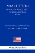 Economic Sanctions Enforcement Guidelines, FR Doc # E8-20704 (US Office Of Foreign Assets Control Regulation) (OFAC) (2018 Edition)