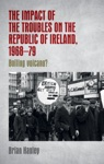 The Impact Of The Troubles On The Republic Of Ireland 1968-79