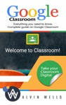 Google Classroom Everything You Need To Know - Complete Guide On Google Classroom Take Your Classroom Digital
