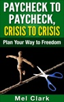 Paycheck To Paycheck Crisis To Crisis Plan Your Way To Freedom