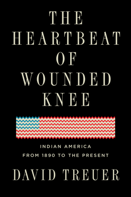 The Heartbeat of Wounded Knee - David Treuer book