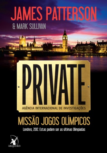 Mark Sullivan & James Patterson - Private: missão jogos olímpicos
