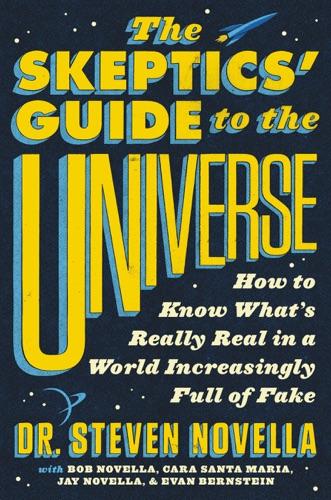 Dr. Steven Novella, Bob Novella, Cara Santa Maria, Jay Novella & Evan Bernstein - The Skeptics' Guide to the Universe