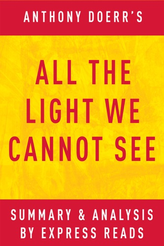 Express Reads - All the Light We Cannot See: by Anthony Doerr  Summary & Analysis