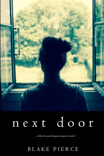 Next Door (A Chloe Fine Psychological Suspense Mystery—Book 1) - Blake Pierce - Blake Pierce