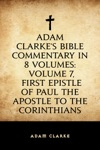 Adam Clarkes Bible Commentary In 8 Volumes Volume 7 First Epistle Of Paul The Apostle To The Corinthians
