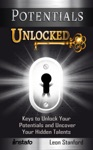 Potentials Unlocked Keys To Unlock Your Potentials And Uncover Your Hidden Talents