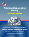 Understanding American Identity An Introduction - Comparison With Roman And Soviet Identity Role Of Patriotism Nationalism Separable Identities National Service Civic Education And Technology