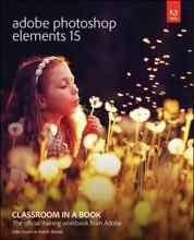 Adobe Photoshop Elements 15 Classroom In A Book, 1/e