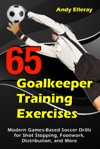 65 Goalkeeper Training Exercises Modern Games-Based Soccer Drills For Shot Stopping Footwork Distribution And More