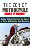 The Zen Of Motorcycle Maintenance Holistic Guide For First-Time Bike Owners In Caring  Maintaining Their Motorcycle