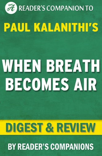 Reader's Companions - When Breath Becomes Air by Paul Kalanithi  Digest & Review