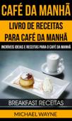 Café da Manhã: Livro de Receitas para Café da Manhã: Incríveis Ideias e Receitas para o Café da Manhã (Breakfast Receitas) Book Cover
